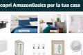 Scopri Amazon Basics per la tua casa